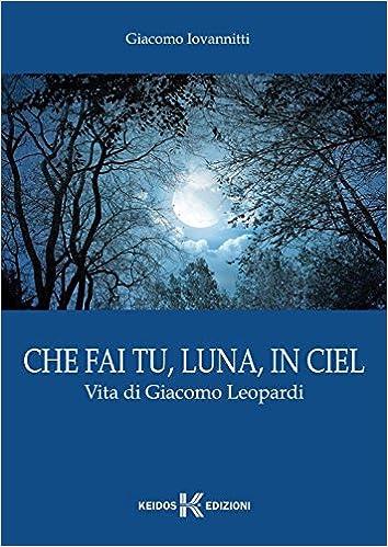 Che Fai Tu Luna In Ciel Vita Di Giacomo Leopardi Giacomo