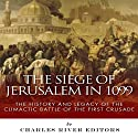The Siege of Jerusalem in 1099: The History and Legacy of the Climactic Battle of the First Crusade Audiobook by  Charles River Editors Narrated by Jared Wekenman