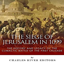 The Siege of Jerusalem in 1099