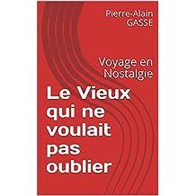 Le Vieux qui ne voulait pas oublier: Voyage en Nostalgie (French Edition)