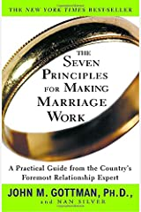The Seven Principles for Making Marriage Work: A Practical Guide from the Country's Foremost Relationship Expert Paperback