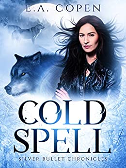 Cold Spell (The Silver Bullet Chronicles Book 1) by [Copen, E.A.]