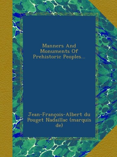 Manners And Monuments Of Prehistoric Peoples...