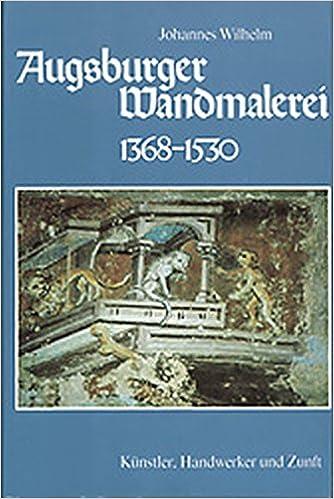 Künstler Augsburg augsburger wandmalerei 1368 1530 künstler handwerker und zunft
