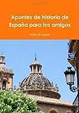 Apuntes de Historia de España para Los Amigos, Felipe Du Souich, 144752733X