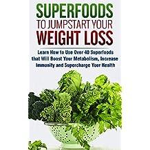 Súper alimentos para comenzar su pérdida de peso: aprenda cómo usar más de 40 súper alimentos que acelerarán su metabolismo, aumentarán la inmunidad y el potencial de su salud (Spanish Edition)