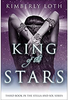 King of the Stars: Stella and Sol Book 3 by [Loth, Kimberly]