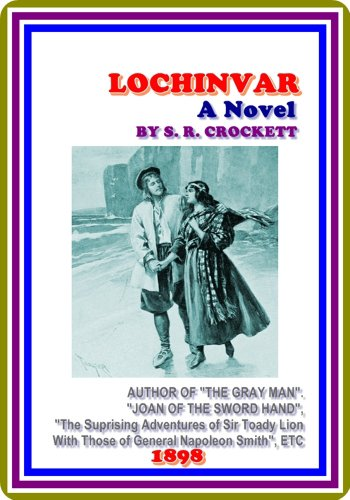 Lochinvar / A Novel by S. R. Crockett