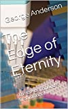 The Edge of Eternity: The tale of mankind's first immortal