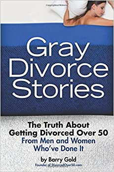 Book Gray Divorce Stories: The Truth About Getting Divorced Over 50 From Men and Women Who've Done It