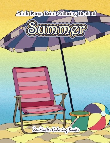 Large Print Coloring Book for Adults of Summer: A Simple and Easy Summer Coloring Book for Adults with Beach Scenes, Ocean Life, Flowers, and More! (Easy Coloring Books For Adults) (Volume 13) -