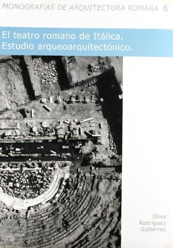 Descargar Libro El Teatro Romano De Itálica: Estudio Arquitectónico Oliva Rodríguez Gutiérrez