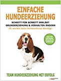 Einfache Hundeerziehung: Schritt für Schritt erklärt - Grunderziehung und Verhalten ändern
