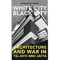 White City, Black City: Architecture and War in Tel Aviv and Jaffa