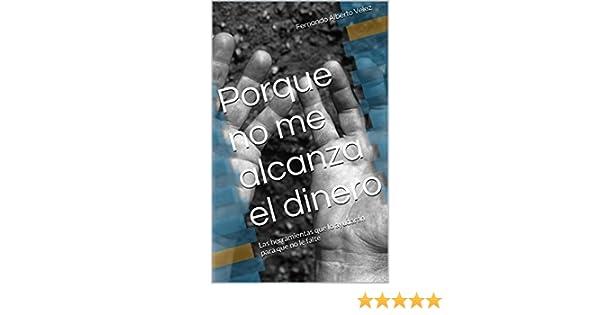 Amazon.com: Porque no me alcanza el dinero: Las herramientas que lo ayudaran para que no le falte nunca el dinero (Spanish Edition) eBook: Fernando Alberto ...