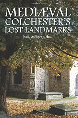 Mediaeval Colchester's Lost Landmarks