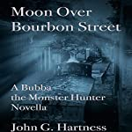 Moon over Bourbon Street: A Bubba the Monster Hunter Novella | John G. Hartness