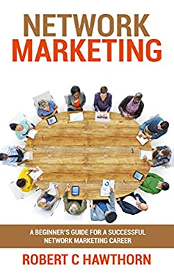 Network Marketing: Guide for a Successful Network Marketing Career