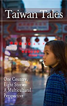 Taiwan Tales - One Country, Eight Stories: a Multicultural Perspective by [Brown, Katrina A., Green, J.J., Wayland, Patrick, Miao, Amanda, Phelps, L.L., Chung, C.K. Hugo, Messina, Tony, Cheung, Edward]