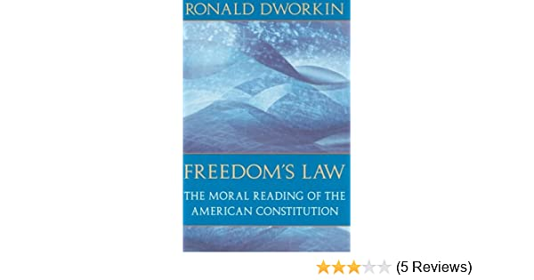 freedoms law the moral reading of the american constitution
