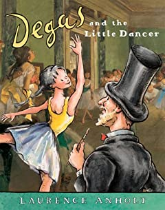 Degas and the Little Dancer (Anholts Artists) Laurence Anholt