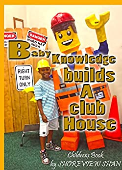 Baby Knowledge Builds A Club House by [Shan, Shoreview]