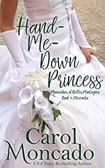 Hand-Me-Down Princess: Contemporary Christian Romance (The Monarchies of Belles Montagnes Book 4) by [Moncado, Carol]