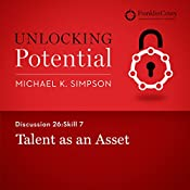 Discussion 26: Skill 7 - Talent as an Asset | Michael K. Simpson,  FranklinCovey