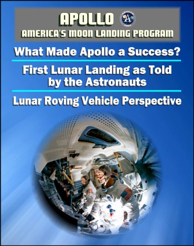 Apollo and America's Moon Landing Program - Managers Explain What Made Apollo a Success, The First Lunar Landing as Told by the Astronauts, Lunar Roving Vehicle (LRV) Historical Perspective