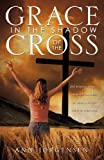 Grace in the Shadow of the Cross, Ann Jorgensen, 1609576144