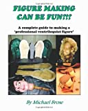 Figure Making Can Be Fun?!?, Michael R. Brose, 0974223204