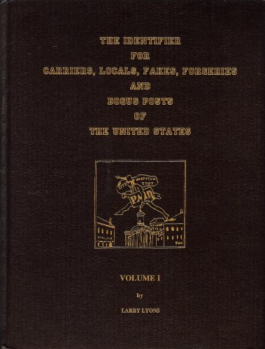 Identifier for Carriers, Locals, Fakes, Forgeries & Bogus Posts of the United States, Vol. 1: A Study of the Identification of the Local Stamp Adhesive from the Forgeries and Bogus Posts