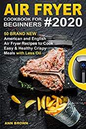 Air Fryer Cookbook for Beginners #2020: 50 Brand New American and English Air Fryer Recipes to Cook Easy & Healthy Crispy Meals with Less Oil