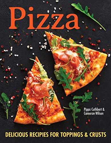 Pizza: Delicious Recipes for Toppings & Crusts for All by Pippa Cuthbert, Cameron Wilson