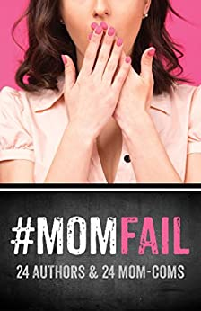 #MomFail: 24 Authors & 24 Mom-Coms by [Ryan, Shari J, Willard, A.M., Riley, Gia, Adams, Carina, Burgoa, Claudia, Burnette, Crystal Grizzard, Andrews, Faith, Derouen, J.A., Harper, Leddy, Collins, LK, Rose, Stephanie]