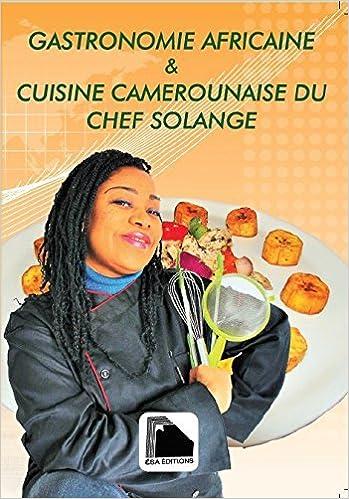 Amazon Fr Gastronomie Africaine Cuisine Camerounaise Du Chef