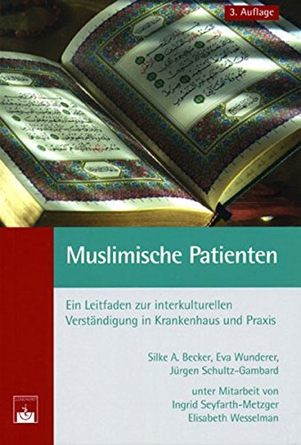 Muslimische Patienten: Ein Leitfaden zur interkulturellen Verständigung in Krankenhaus und Praxis