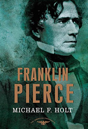 Franklin Pierce: The American Presidents Series: The 14th President, 1853-1857 (25th President Of The United States Of America)