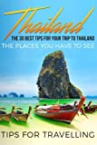 Thailand: Thailand Travel Guide: The 30 Best Tips