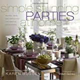 Simple Stunning Parties at Home: Recipes, Ideas, and Inspirations for Creative Entertaining
