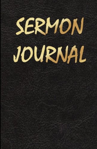 Sermon Journal: Church Journal for Writing/Motivational/Mother/Sister/Father/Brother/Friend/Cousin/Aunt/Daughter/Male/Female/5.5 x 8.5 Inches *150 ... Notebook, Template Layout, See Description)