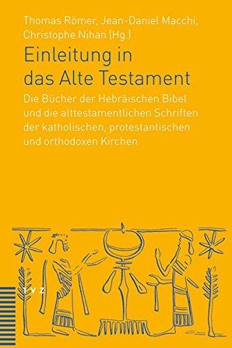 Einleitung in das Alte Testament: Die Bücher der Hebräischen Bibel und die alttestamentlichen Schriften der katholischen, protestantischen und orthodoxen Kirchen