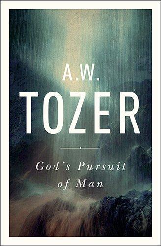 God's Pursuit of Man: Tozer's Profound Prequel to