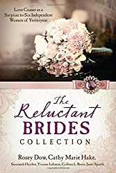 Reluctant Brides Collection:  Love Comes as a Surprise to Six Independent Women of Yesteryear