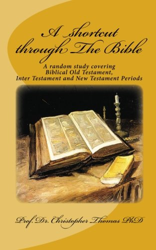 A shortcut through The Bible: A random study covering Biblical Old Testament, Inter Testament and New Testament Periods