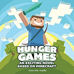 Hunger Games: An Exciting Novel Based on Minecraft