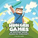 Hunger Games: An Exciting Novel Based on Minecraft Audiobook by  Innovate Media Narrated by Nick Orfanella