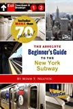 The Absolute Beginner's Guide to the New York Subway, Minh T. Nguyen, 1304582736