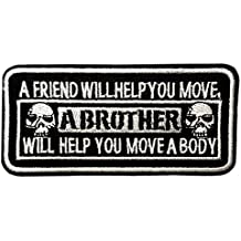 A FRIEND WILL HELP YOU MOVE, A BROTHER WILL HELP YOU MOVE A BODY Patch Funny Saying Text Words Logo Humor Theme Series Embroidered Sew / Iron on Badge DIY Appliques