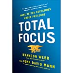 Total Focus: Making Better Decisions Under Pressure | Brandon Webb,John David Mann